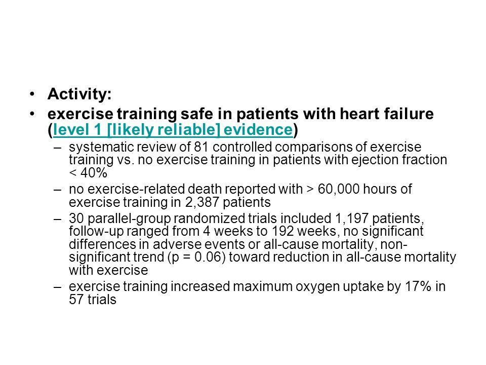 Activity: exercise training safe in patients with heart failure (level 1 [likely reliable] evidence)